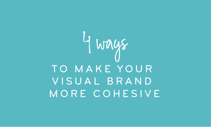 4 ways to make your visual branding more cohesive