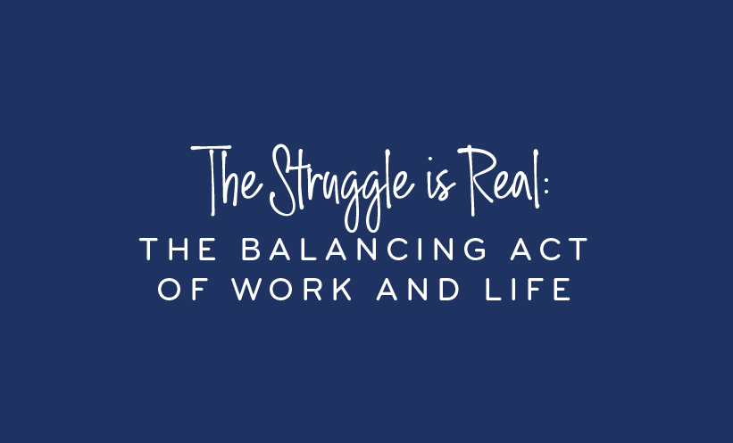 The struggle is real - the balancing act of work and life