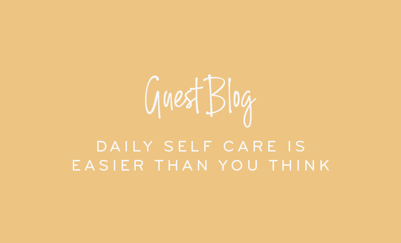 DAILY SELF CARE IS EASIER THAN YOU THINK