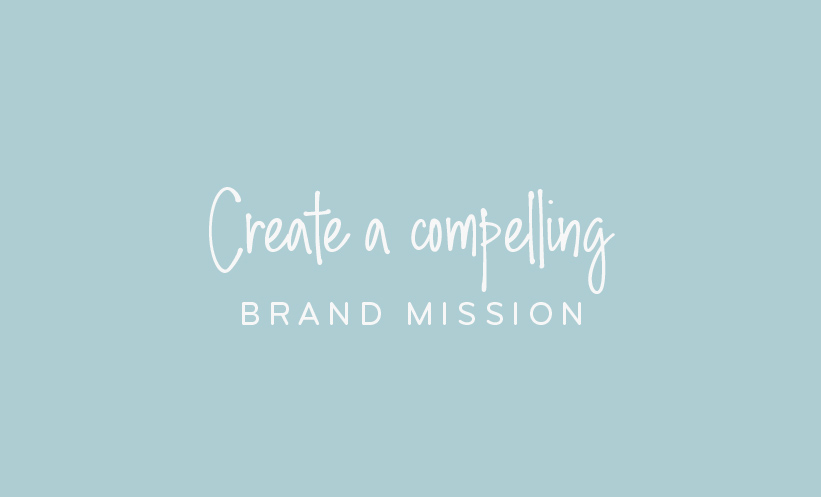 Create a compelling brand mission