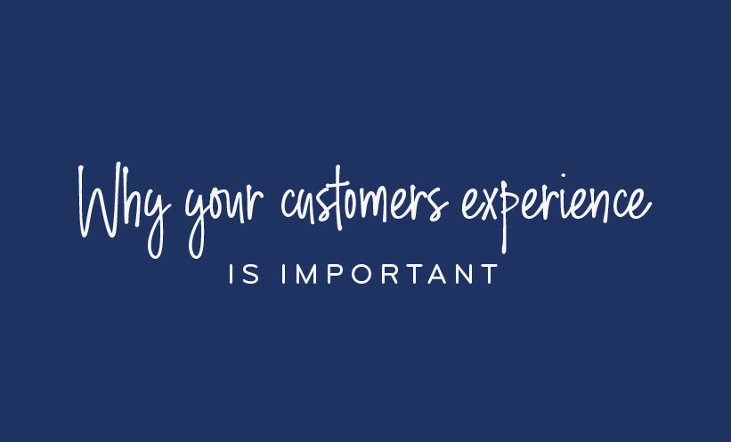 Why your customers experience is important