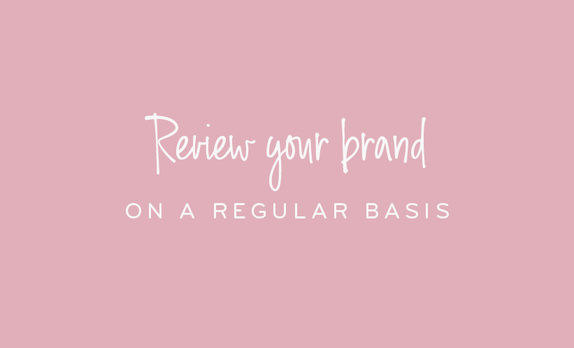 Review your brand on a regular basis
