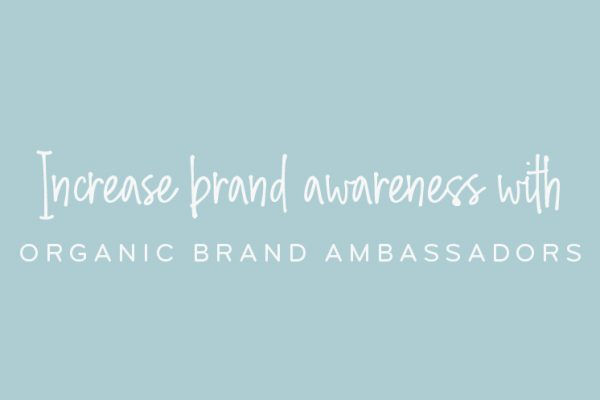 Organic Brand Ambassadors