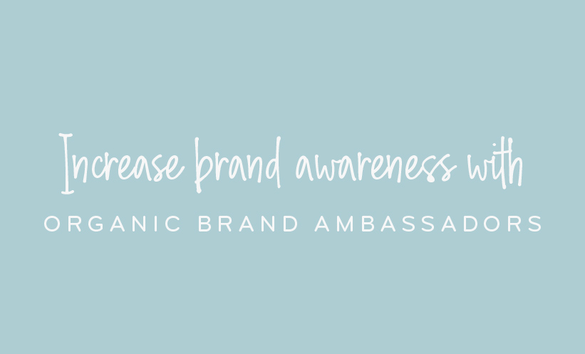 Increase brand awareness with organic brand ambassadors