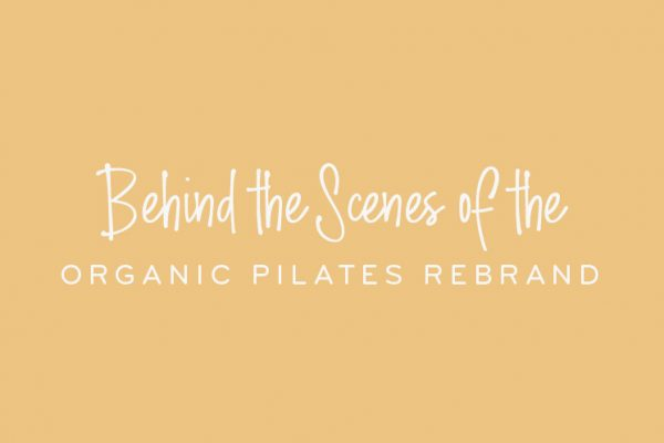 Behind the scenes of the Organic Pilates rebrand