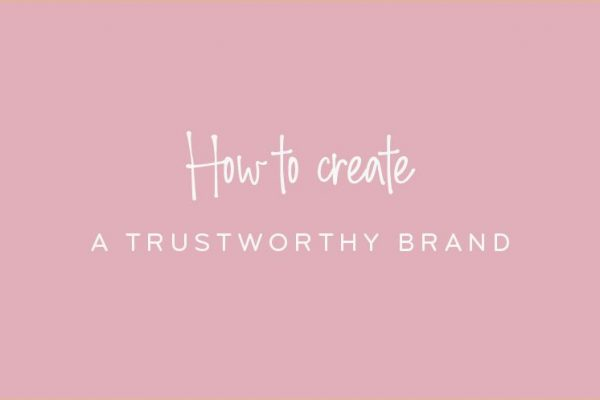 How To Create A Trustworthy Brand