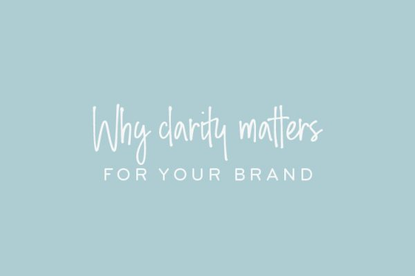 Why clarity matters for your brand.
